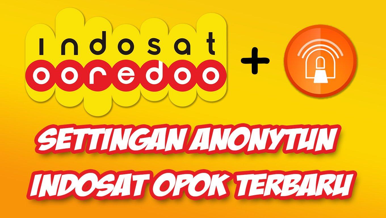 Cara Setting Anonytun Indosat Ooredoo Opok Full Speed Terbaru
